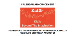 """GO BEYOND THE IMAGINATION"" WITH PADDOCK MALL'S KIDX CLUB ON FRIDAY, AUGUST 26"
